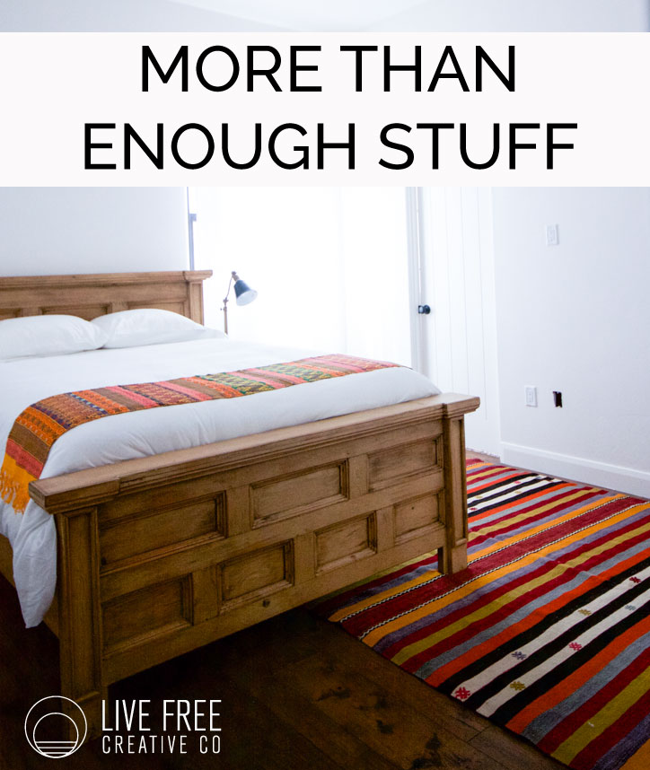More Than Enough Stuff | Live Free Creative Co