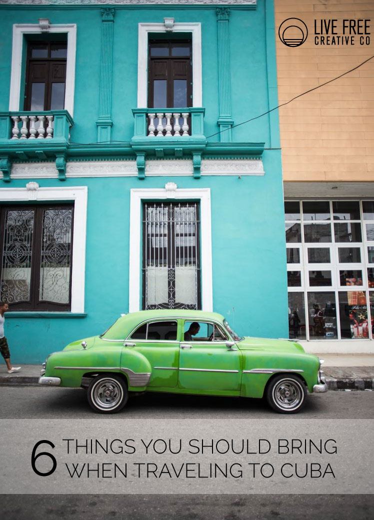 6 Things To Bring When Traveling to Cuba | Live Free Creative Co